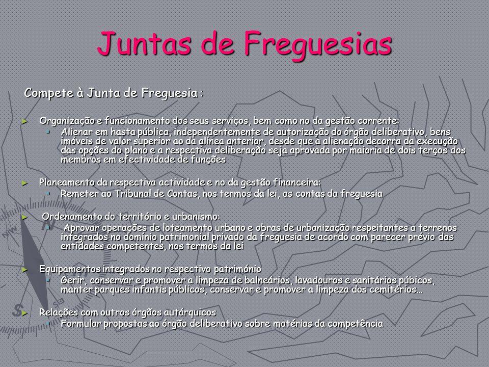Juntas de Freguesias Compete à Junta de Freguesia : Compete à Junta de Freguesia : Organização e funcionamento dos seus serviços, bem como no da gestã