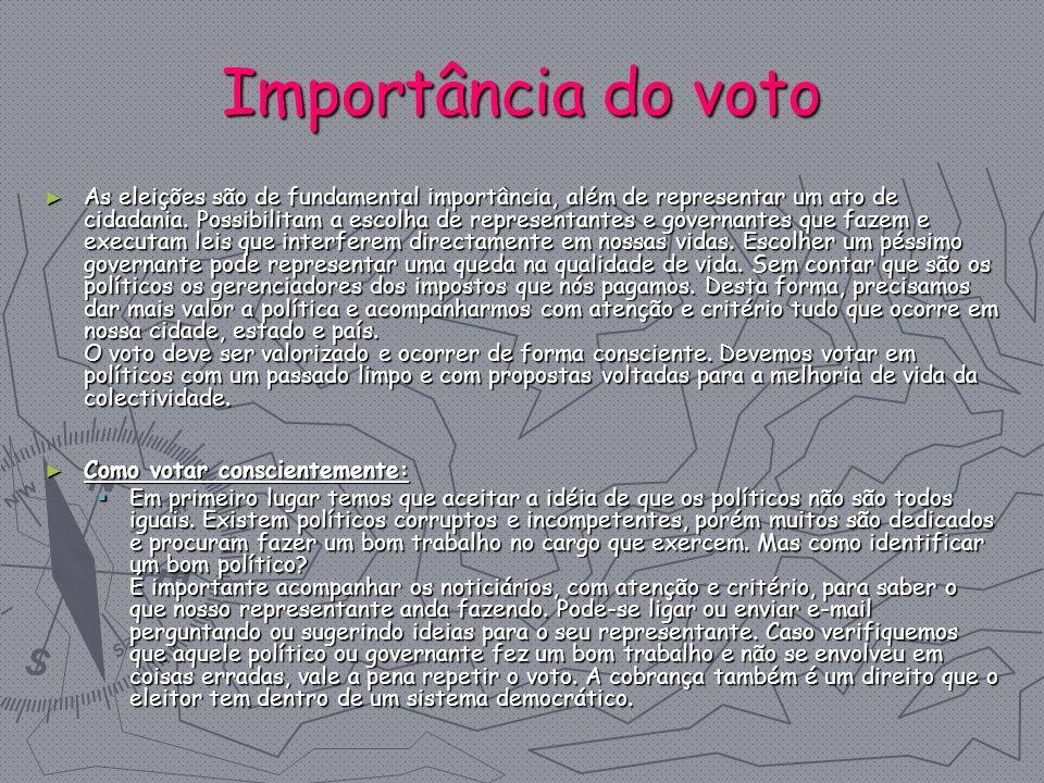 Importância do voto As eleições são de fundamental importância, além de representar um ato de cidadania. Possibilitam a escolha de representantes e go