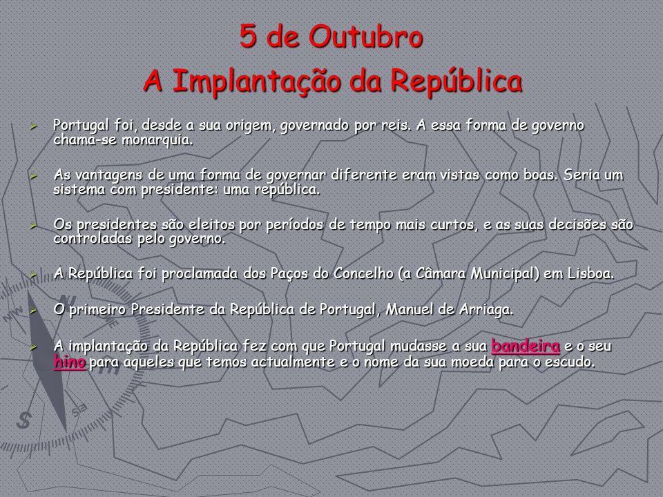 5 de Outubro A Implantação da República Portugal foi, desde a sua origem, governado por reis. A essa forma de governo chama-se monarquia. Portugal foi