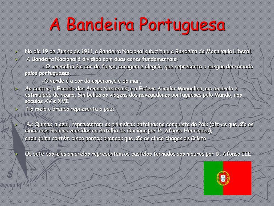 A Bandeira Portuguesa No dia 19 de Junho de 1911, a Bandeira Nacional substituiu a Bandeira da Monarquia Liberal. No dia 19 de Junho de 1911, a Bandei