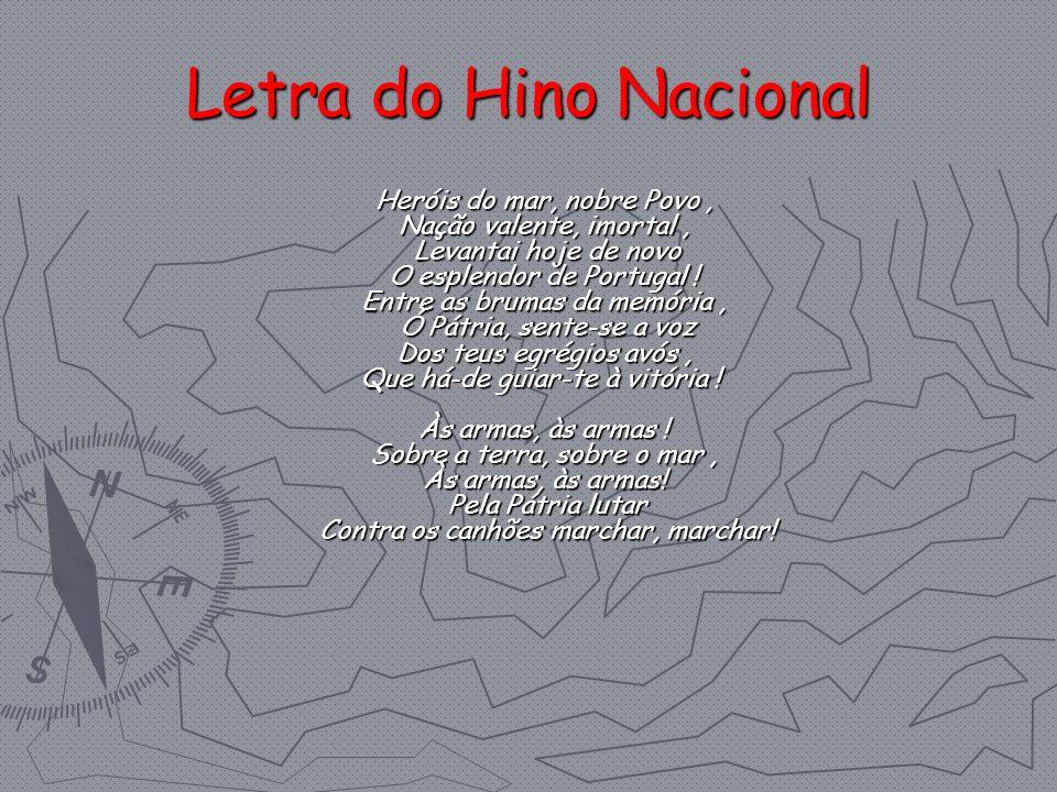 Letra do Hino Nacional Heróis do mar, nobre Povo, Nação valente, imortal, Levantai hoje de novo O esplendor de Portugal ! Entre as brumas da memória,