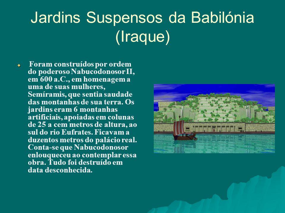 Jardins Suspensos da Babilónia (Iraque) Foram construídos por ordem do poderoso Nabucodonosor II, em 600 a.C., em homenagem a uma de suas mulheres, Se