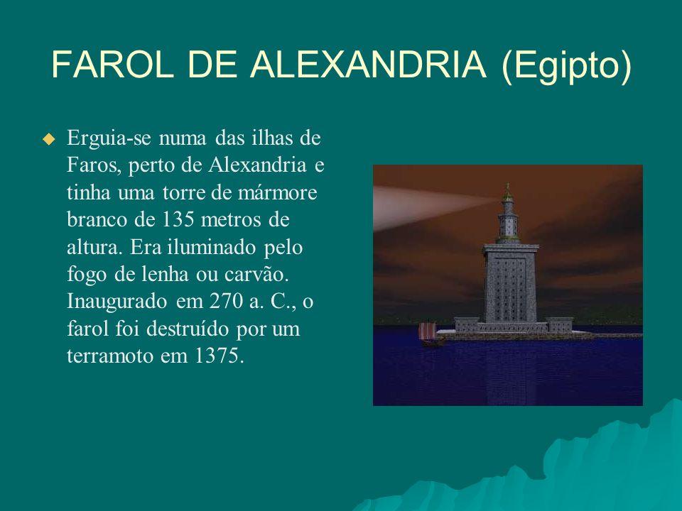 FAROL DE ALEXANDRIA (Egipto) Erguia-se numa das ilhas de Faros, perto de Alexandria e tinha uma torre de mármore branco de 135 metros de altura. Era i