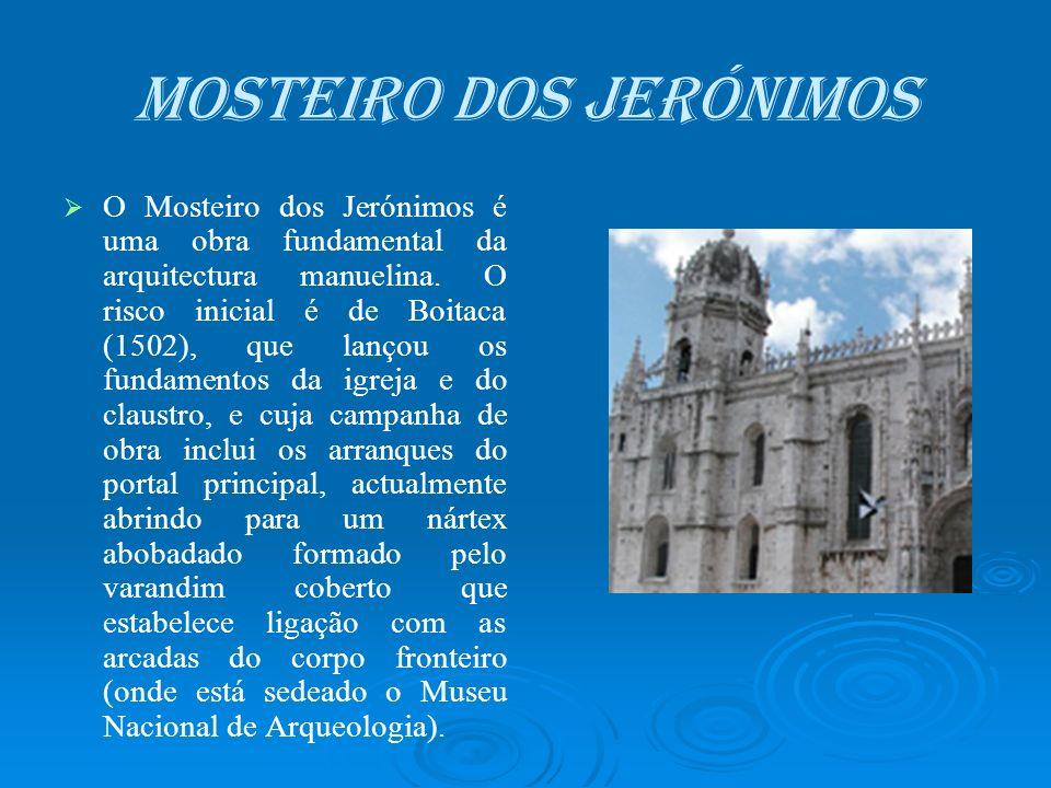Mosteiro dos Jerónimos O Mosteiro dos Jerónimos é uma obra fundamental da arquitectura manuelina. O risco inicial é de Boitaca (1502), que lançou os f