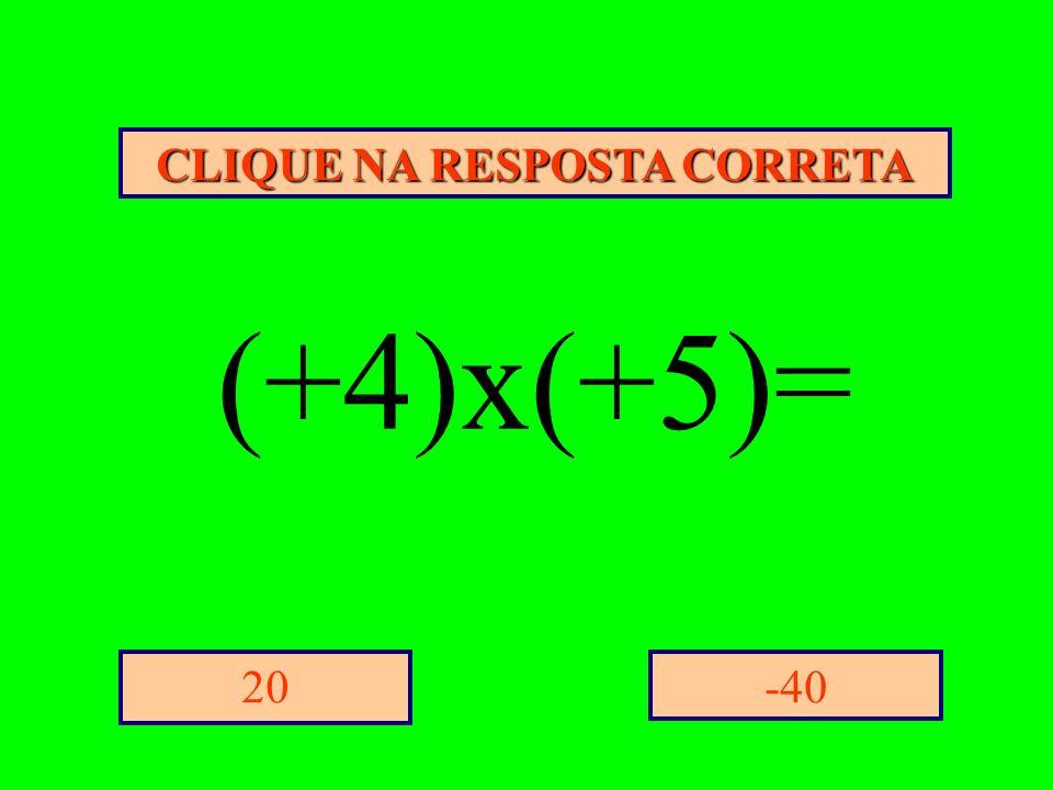 CLIQUE NA RESPOSTA CORRETA -4020 (+4)x(+5)=