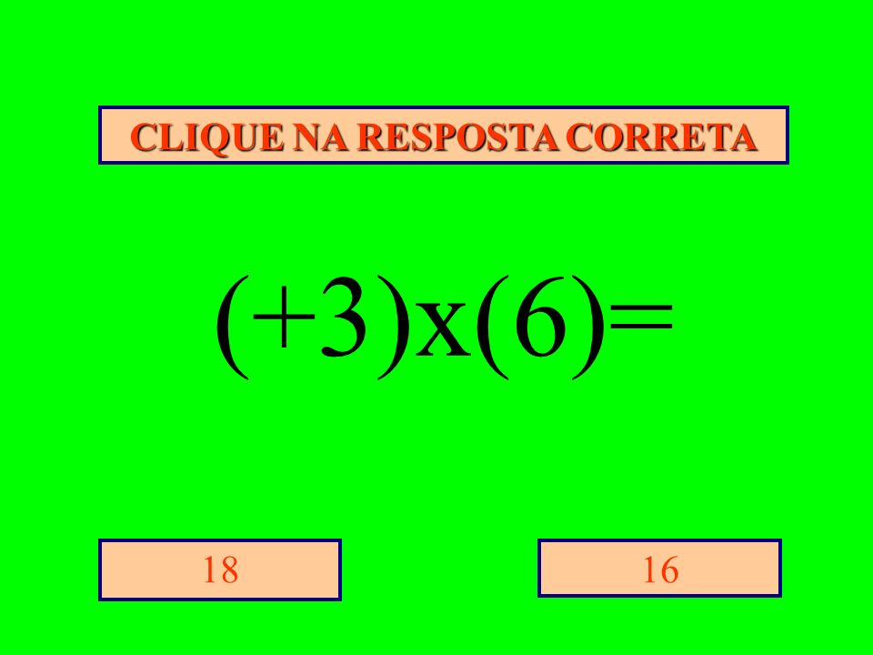CLIQUE NA RESPOSTA CORRETA 1618 (+3)x(6)=