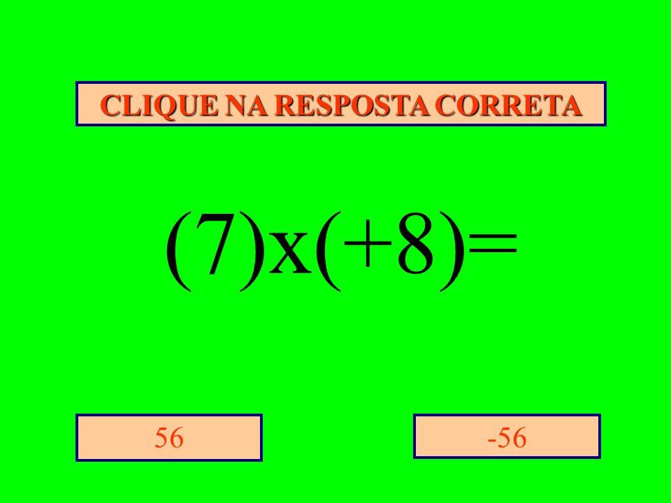 CLIQUE NA RESPOSTA CORRETA -5656 (7)x(+8)=