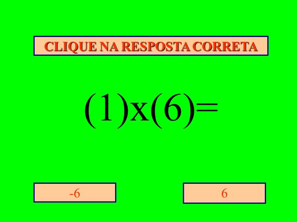 CLIQUE NA RESPOSTA CORRETA 6-6 (1)x(6)=