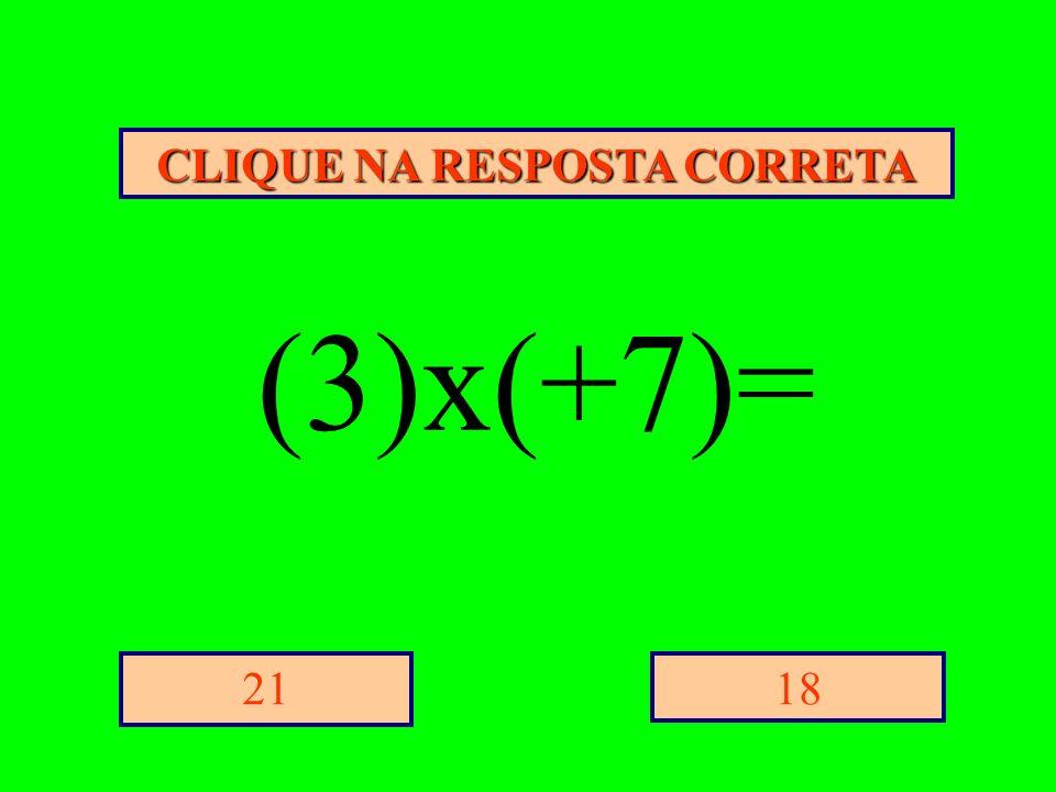 CLIQUE NA RESPOSTA CORRETA 1821 (3)x(+7)=