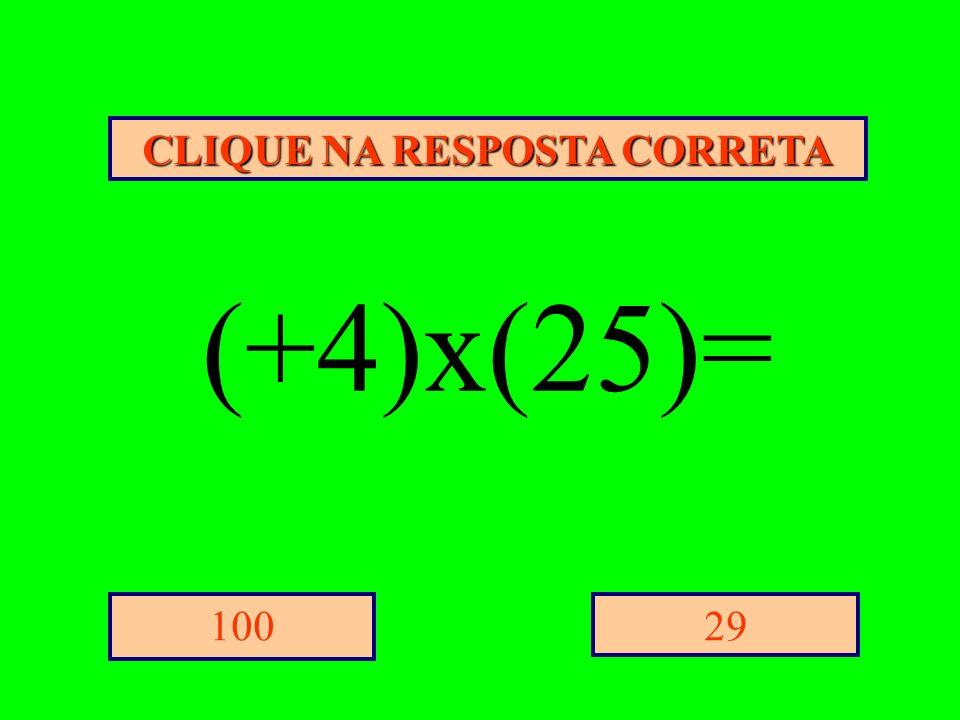 CLIQUE NA RESPOSTA CORRETA 29100 (+4)x(25)=