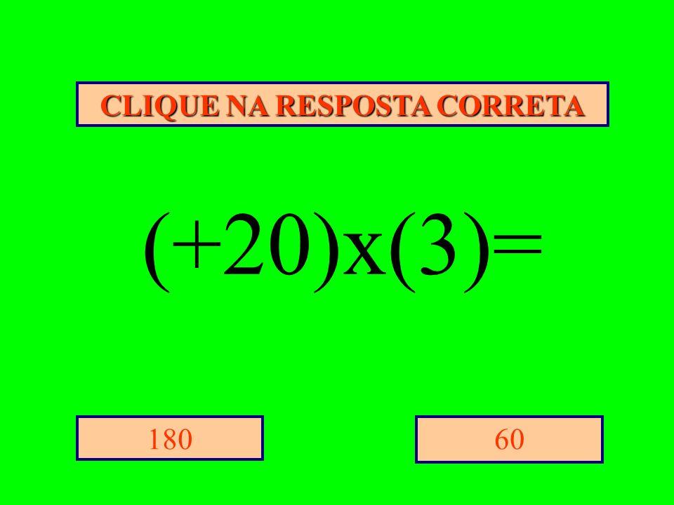 CLIQUE NA RESPOSTA CORRETA 60180 (+20)x(3)=