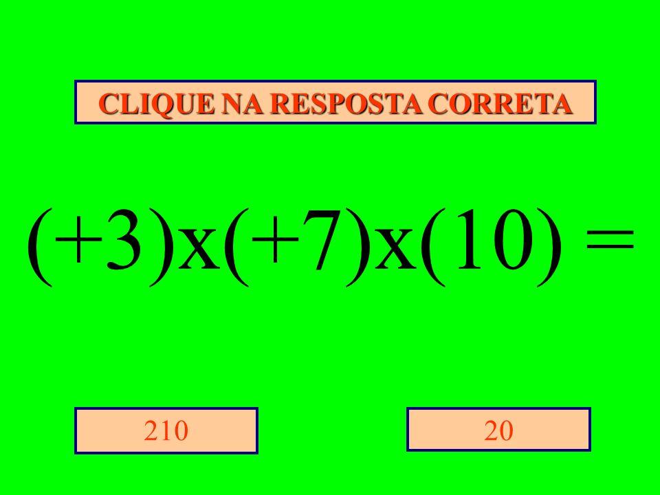 CLIQUE NA RESPOSTA CORRETA 20210 (+3)x(+7)x(10) =