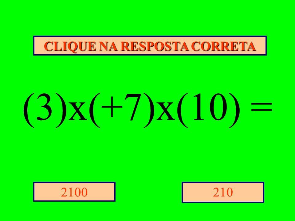 CLIQUE NA RESPOSTA CORRETA 2102100 (3)x(+7)x(10) =