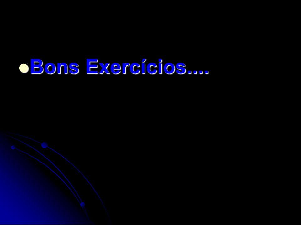 Bons Exercícios.... Bons Exercícios....