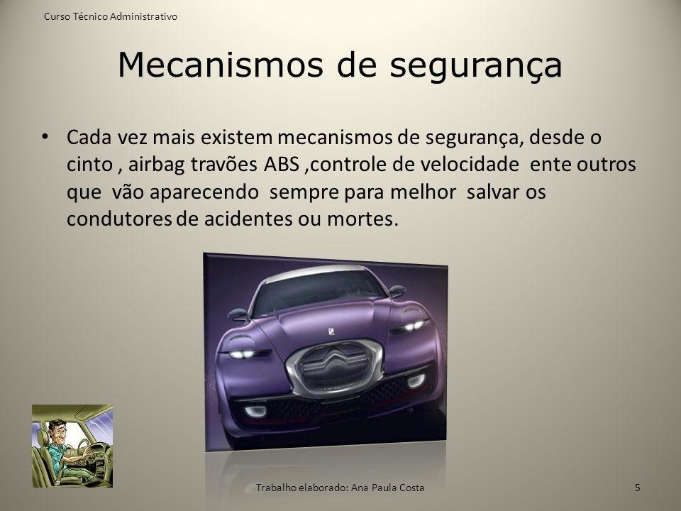Mecanismos de segurança Cada vez mais existem mecanismos de segurança, desde o cinto, airbag travões ABS,controle de velocidade ente outros que vão ap