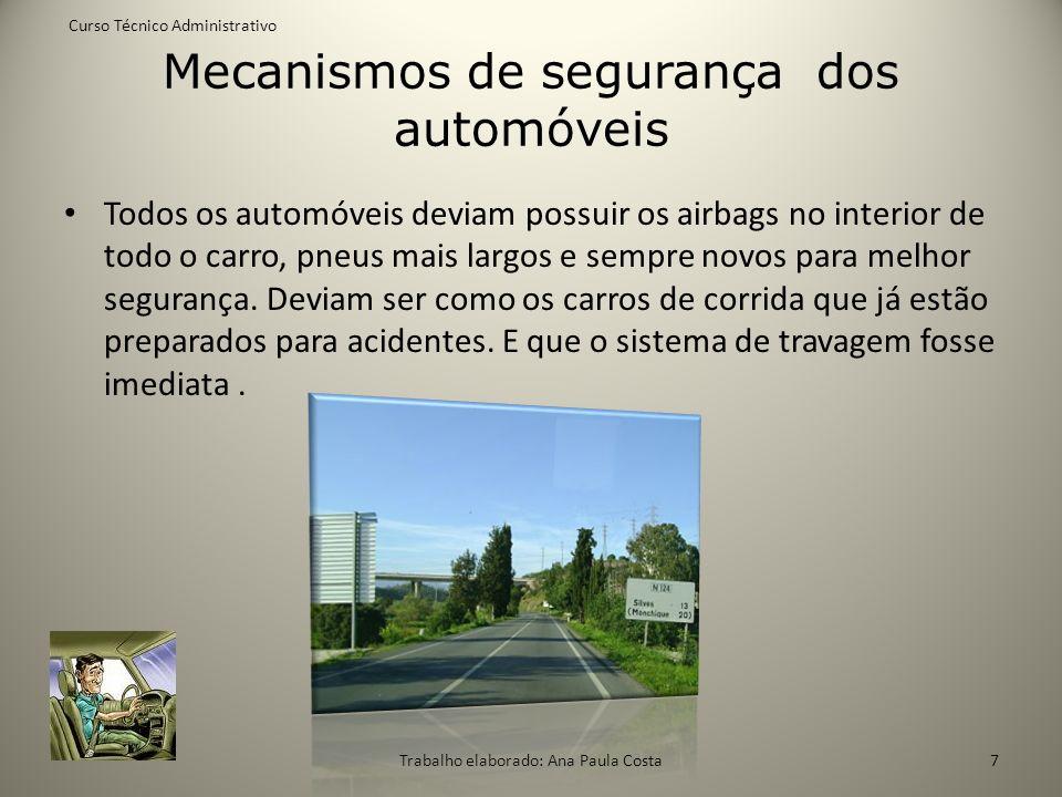 Mecanismos de segurança dos automóveis Todos os automóveis deviam possuir os airbags no interior de todo o carro, pneus mais largos e sempre novos par
