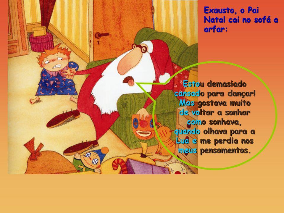 Exausto, o Pai Natal cai no sofá a arfar: Estou demasiado cansado para dançar! Mas gostava muito de voltar a sonhar como sonhava, quando olhava para a