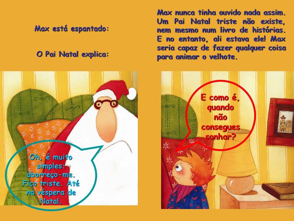 Max está espantado: O Pai Natal explica: Max nunca tinha ouvido nada assim. Um Pai Natal triste não existe, nem mesmo num livro de histórias. E no ent