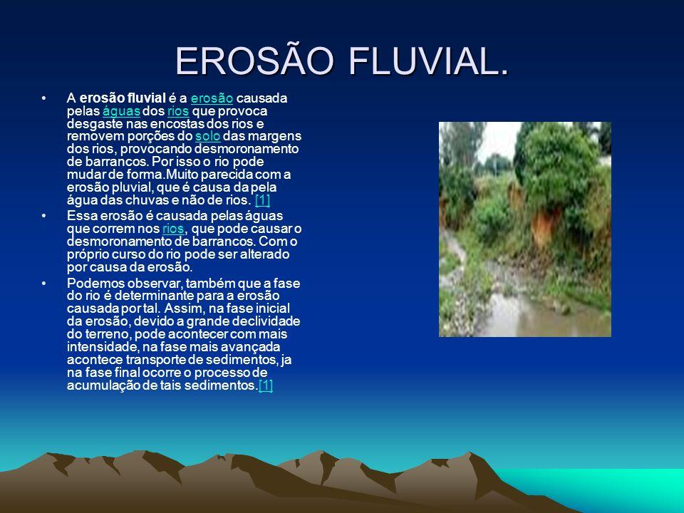 EROSÃO FLUVIAL. A erosão fluvial é a erosão causada pelas águas dos rios que provoca desgaste nas encostas dos rios e removem porções do solo das marg