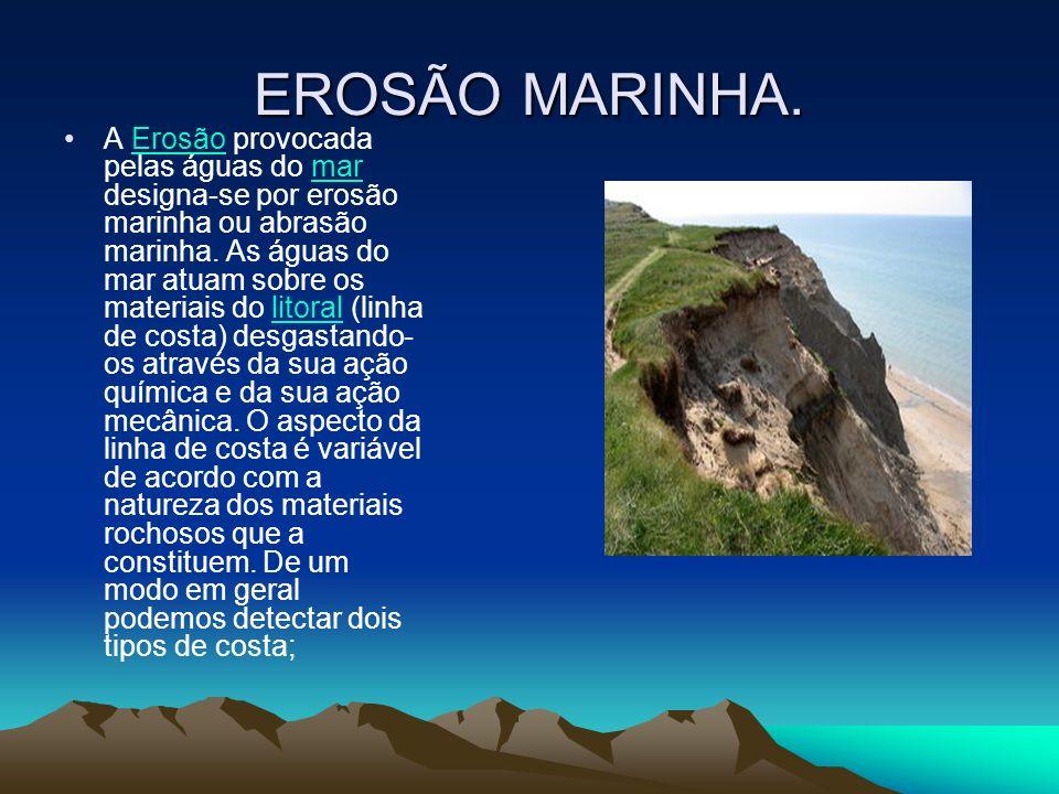 EROSÃO MARINHA. A Erosão provocada pelas águas do mar designa-se por erosão marinha ou abrasão marinha. As águas do mar atuam sobre os materiais do li
