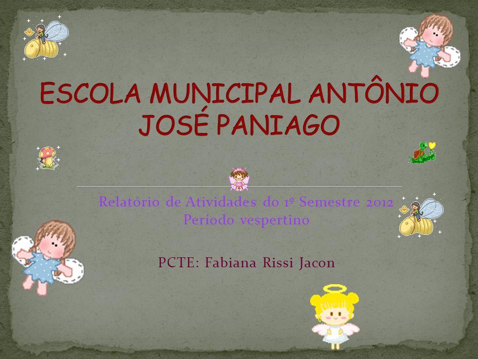 Relatório de Atividades do 1º Semestre 2012 Período vespertino PCTE: Fabiana Rissi Jacon