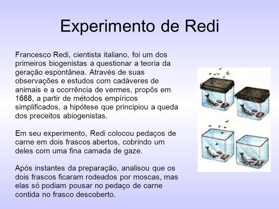Experimento de Redi Francesco Redi, cientista italiano, foi um dos primeiros biogenistas a questionar a teoria da geração espontânea. Através de suas