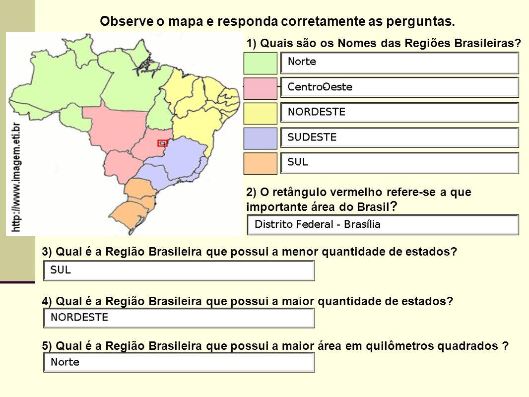 Observe o mapa e responda corretamente as perguntas. 1) Quais são os Nomes das Regiões Brasileiras? 2) O retângulo vermelho refere-se a que importante