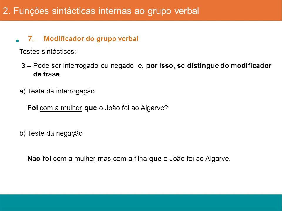 7. Modificador do grupo verbal 2. Funções sintácticas internas ao grupo verbal Testes sintácticos: 3 – Pode ser interrogado ou negado e, por isso, se