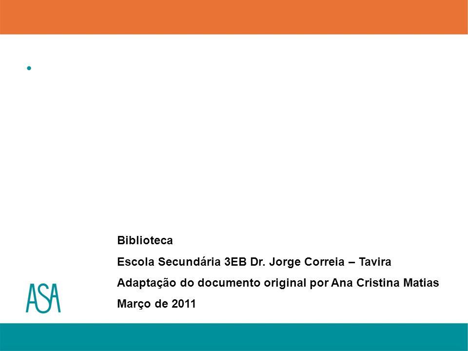 Biblioteca Escola Secundária 3EB Dr. Jorge Correia – Tavira Adaptação do documento original por Ana Cristina Matias Março de 2011