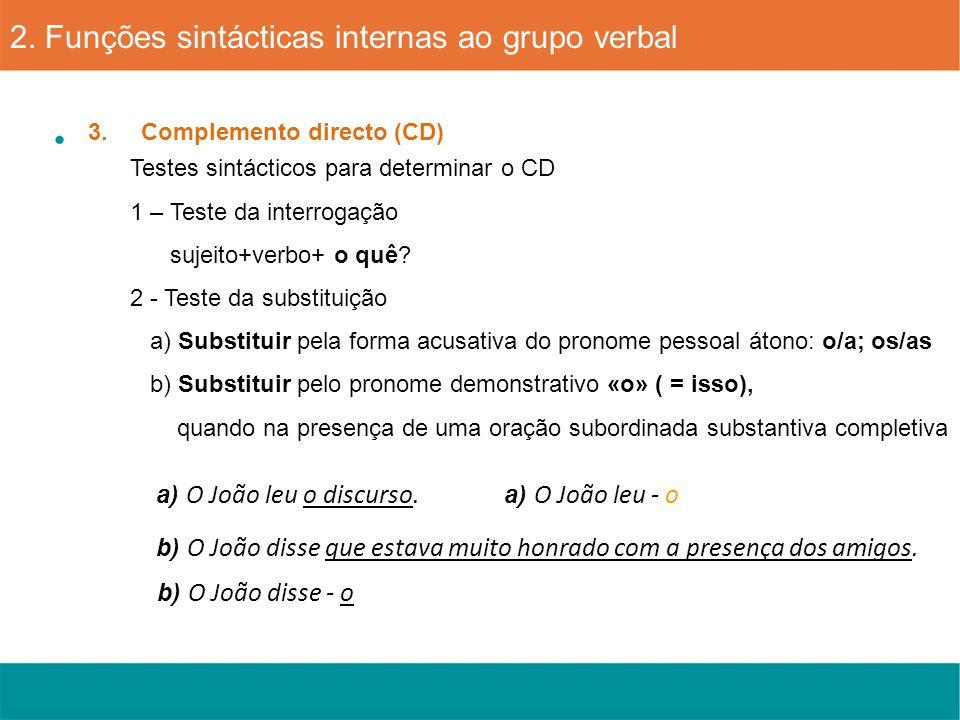 a) O João leu o discurso. 3. Complemento directo (CD) Testes sintácticos para determinar o CD 1 – Teste da interrogação sujeito+verbo+ o quê? 2 - Test