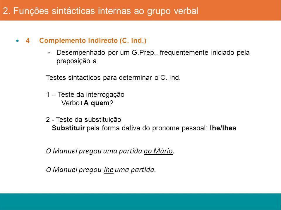 4 Complemento indirecto (C. Ind.) - Desempenhado por um G.Prep., frequentemente iniciado pela preposição a Testes sintácticos para determinar o C. Ind