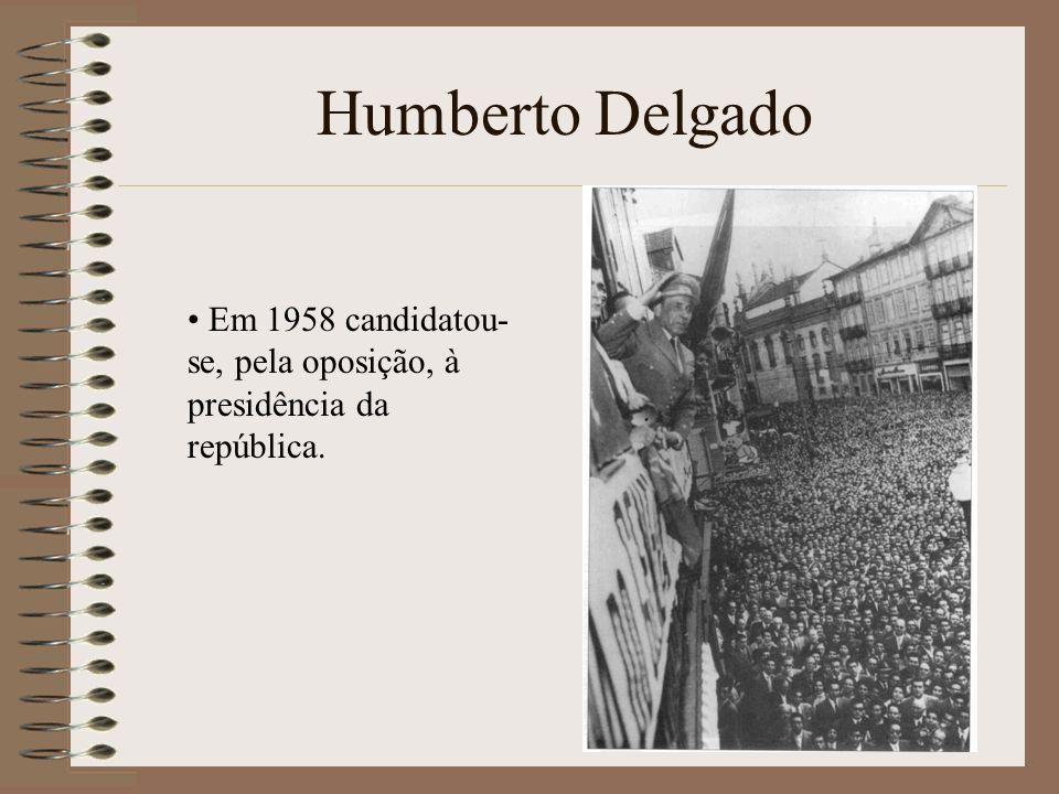Humberto Delgado Em 1958 candidatou- se, pela oposição, à presidência da república.
