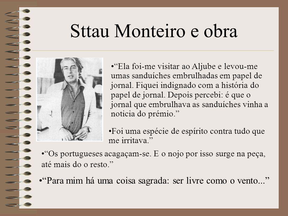 Sttau Monteiro e obra Ela foi-me visitar ao Aljube e levou-me umas sanduíches embrulhadas em papel de jornal. Fiquei indignado com a história do papel