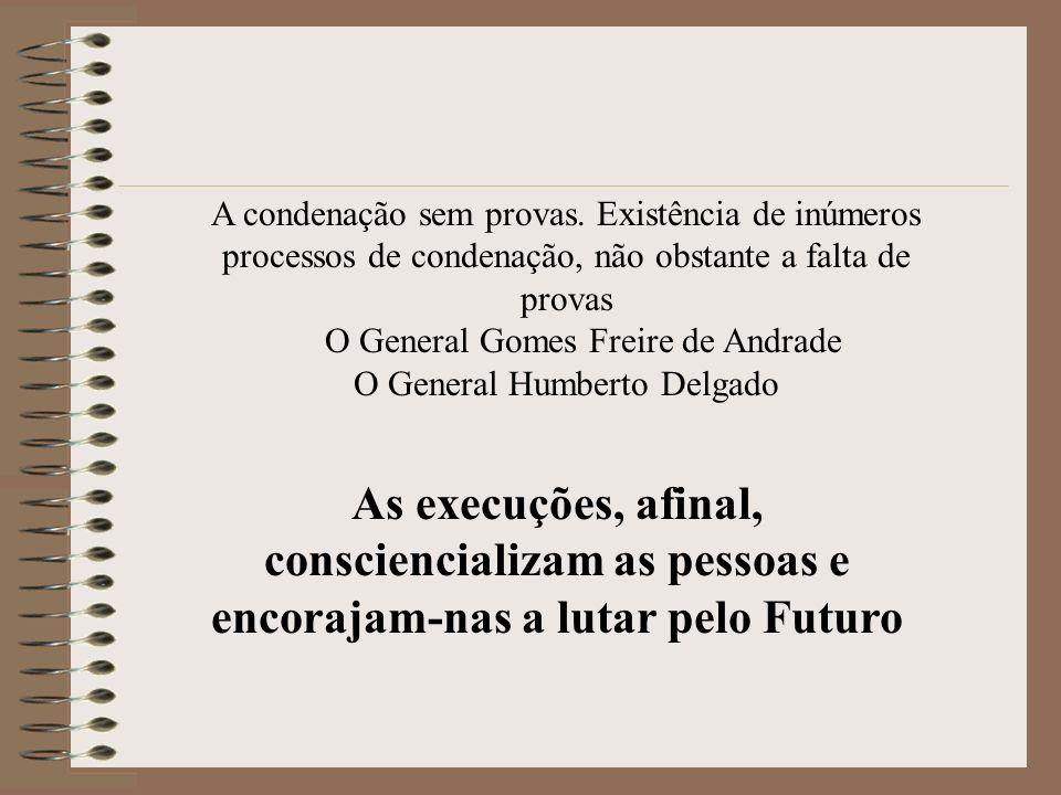 As execuções, afinal, consciencializam as pessoas e encorajam-nas a lutar pelo Futuro A condenação sem provas. Existência de inúmeros processos de con