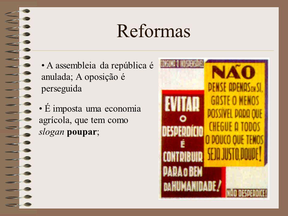 Reformas A assembleia da república é anulada; A oposição é perseguida É imposta uma economia agrícola, que tem como slogan poupar;