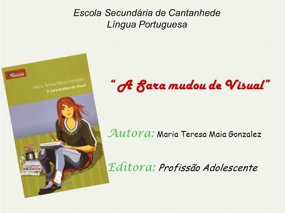 Escola Secundária de Cantanhede Língua Portuguesa A Sara mudou de Visual Autora: Maria Teresa Maia Gonzalez Editora: Profissão Adolescente