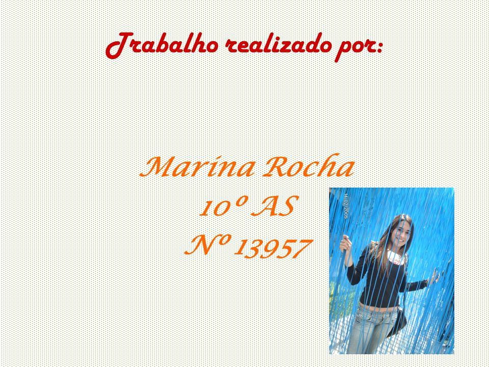 Trabalho realizado por: Marina Rocha 10º AS Nº 13957