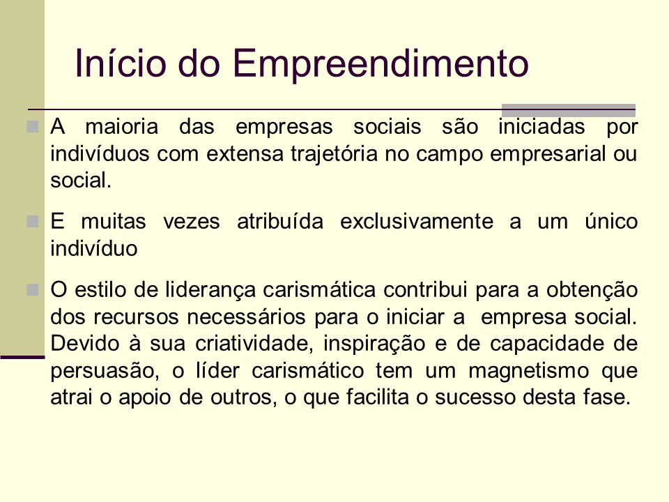 Início do Empreendimento A maioria das empresas sociais são iniciadas por indivíduos com extensa trajetória no campo empresarial ou social.