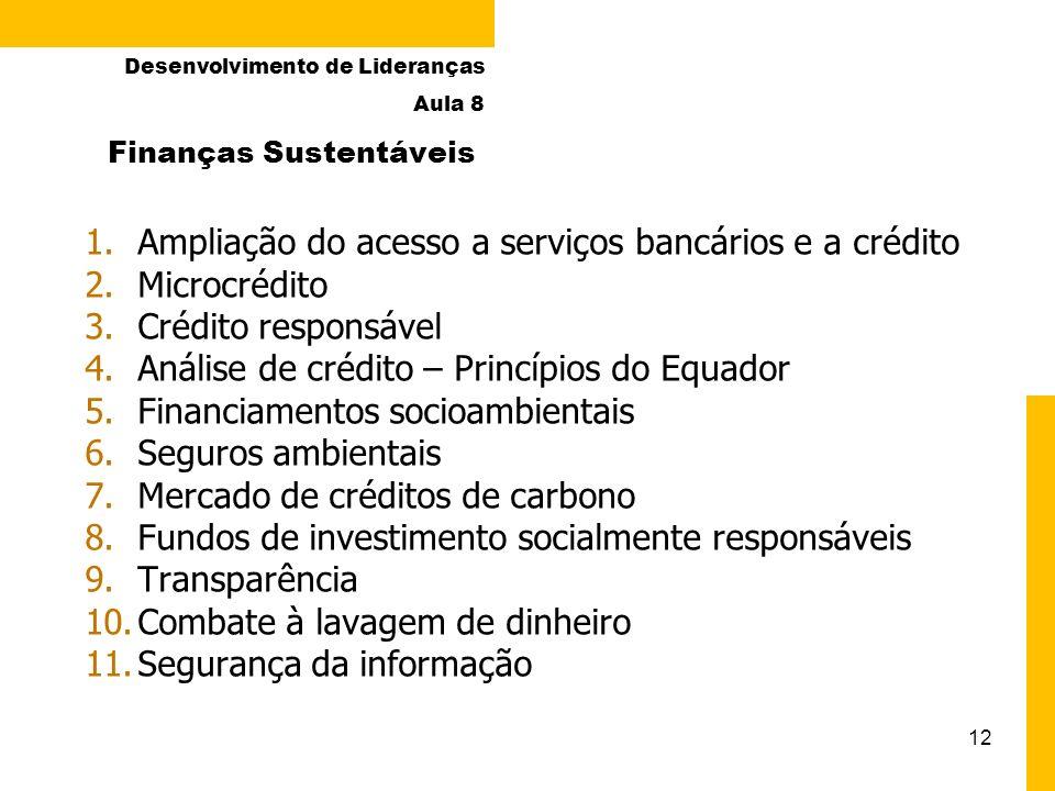 12 Finanças Sustentáveis 1.Ampliação do acesso a serviços bancários e a crédito 2.Microcrédito 3.Crédito responsável 4.Análise de crédito – Princípios