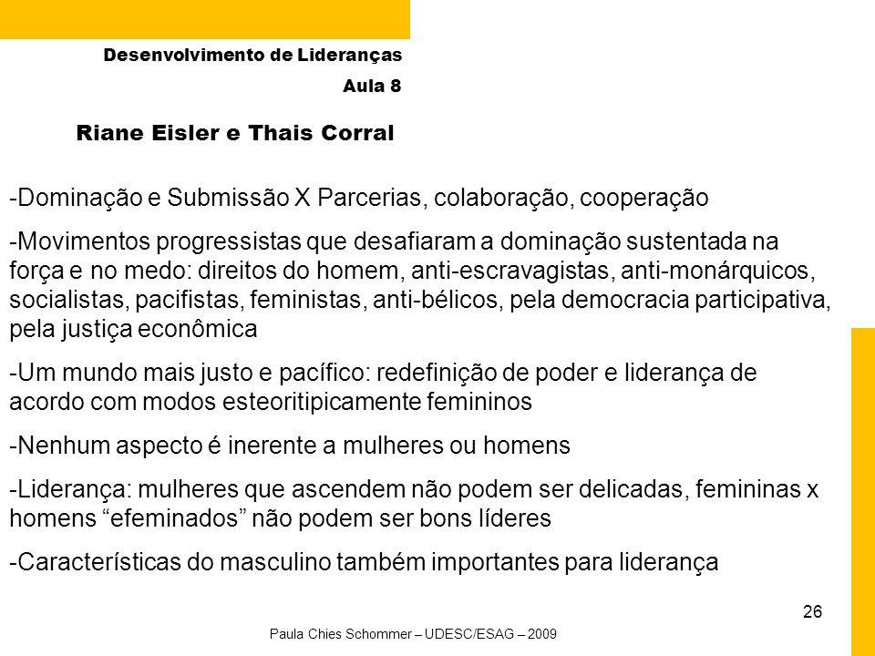 26 Riane Eisler e Thais Corral -Dominação e Submissão X Parcerias, colaboração, cooperação -Movimentos progressistas que desafiaram a dominação susten
