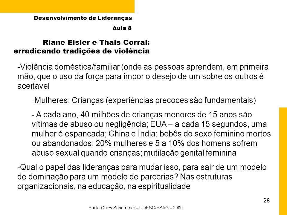 28 Riane Eisler e Thais Corral: erradicando tradições de violência -Violência doméstica/familiar (onde as pessoas aprendem, em primeira mão, que o uso