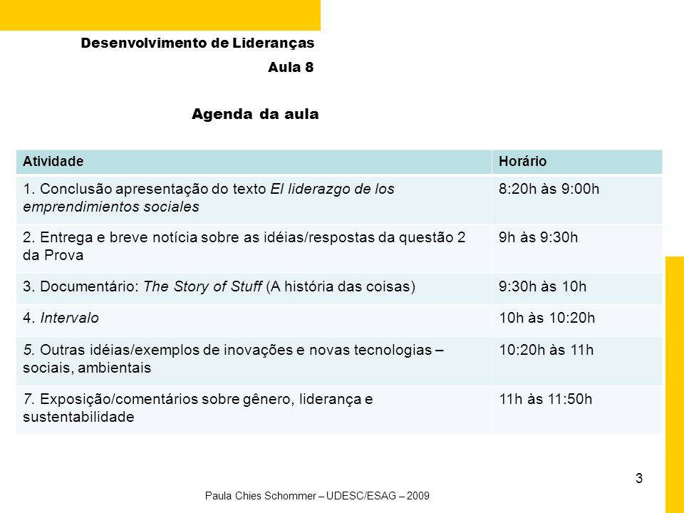 3 Desenvolvimento de Lideranças Aula 8 Agenda da aula Paula Chies Schommer – UDESC/ESAG – 2009 AtividadeHorário 1. Conclusão apresentação do texto El