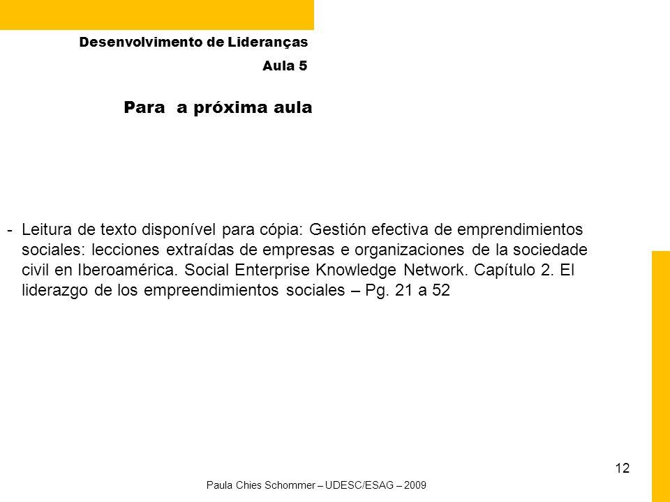 11 Paula Chies Schommer – UDESC/ESAG – 2009 Desenvolvimento de Lideranças Aula 5 Iniciativas de incentivo e valorização da liderança e do empreendedor