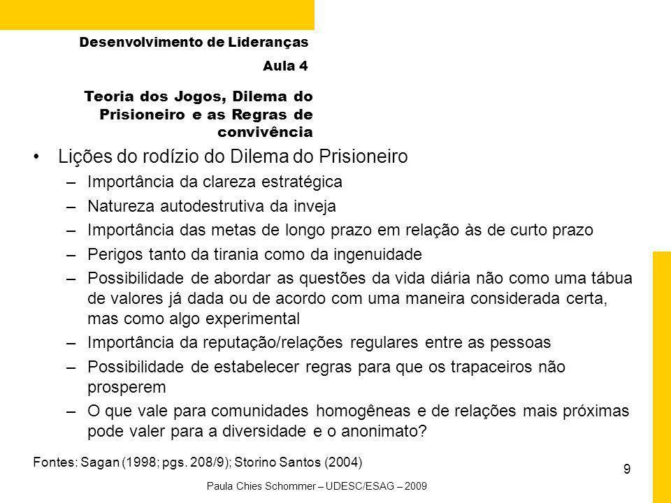 8 Fonte: Sagan, 1998, p. 207 Desenvolvimento de Lideranças Aula 4 Paula Chies Schommer – UDESC/ESAG – 2009 Regras para a vida diária A Regra de OuroFa
