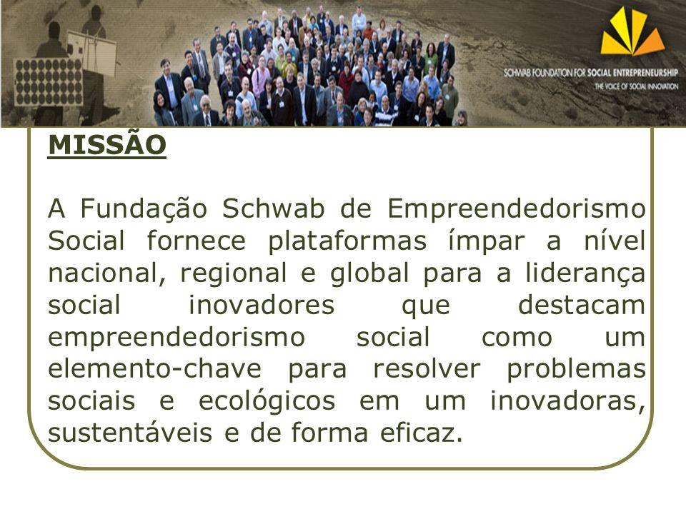 MISSÃO A Fundação Schwab de Empreendedorismo Social fornece plataformas ímpar a nível nacional, regional e global para a liderança social inovadores q