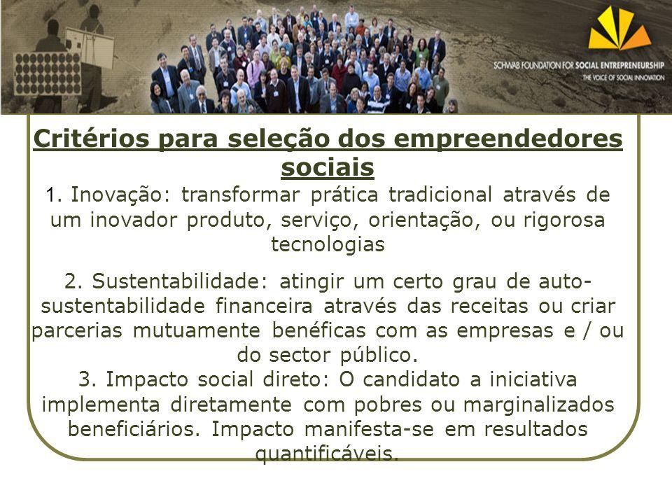 Critérios para seleção dos empreendedores sociais 1. Inovação: transformar prática tradicional através de um inovador produto, serviço, orientação, ou