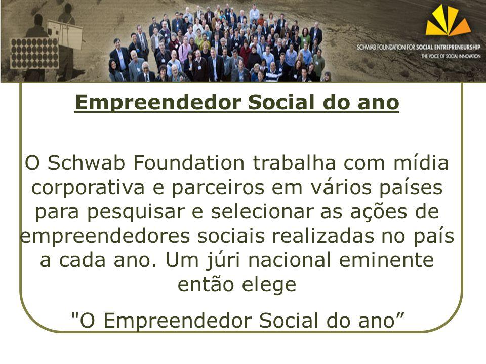 Empreendedor Social do ano O Schwab Foundation trabalha com mídia corporativa e parceiros em vários países para pesquisar e selecionar as ações de emp
