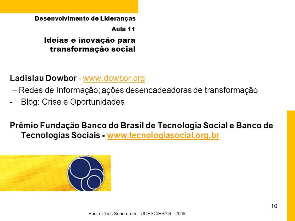 10 Ideias e inovação para transformação social Desenvolvimento de Lideranças Aula 11 Ladislau Dowbor - www.dowbor.orgwww.dowbor.org – Redes de Informa