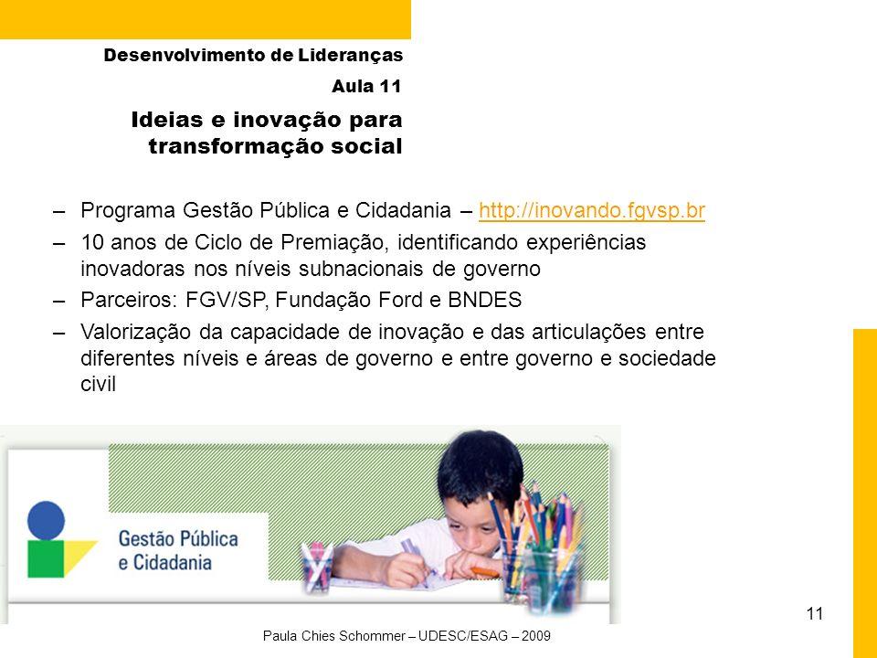 11 Ideias e inovação para transformação social Desenvolvimento de Lideranças Aula 11 Paula Chies Schommer – UDESC/ESAG – 2009 –Programa Gestão Pública