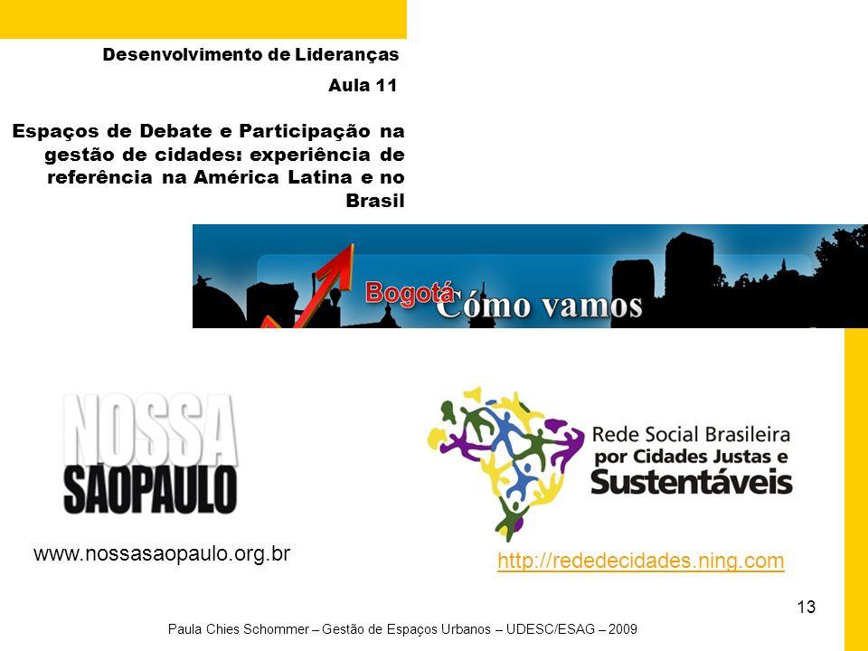 13 Paula Chies Schommer – Gestão de Espaços Urbanos – UDESC/ESAG – 2009 Espaços de Debate e Participação na gestão de cidades: experiência de referênc